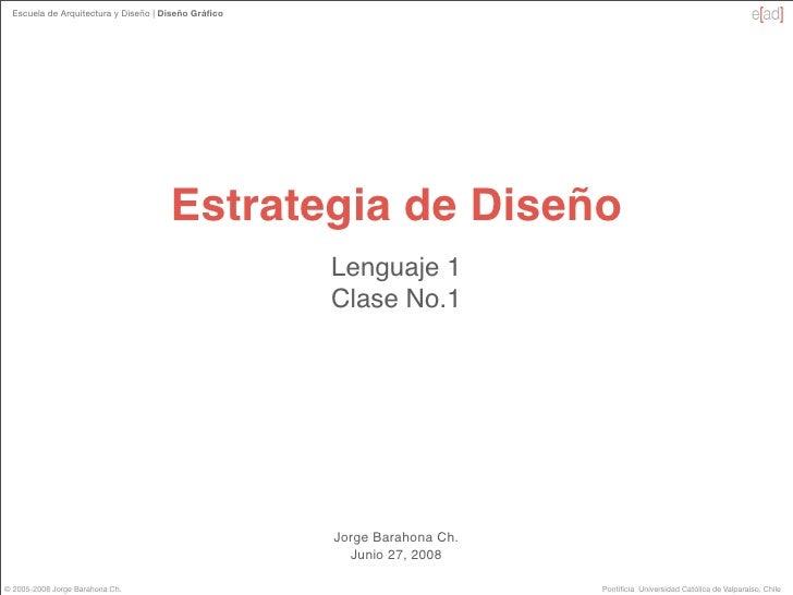 Escuela de Arquitectura y Diseño   Diseño Gráfico                                          Estrategia de Diseño            ...