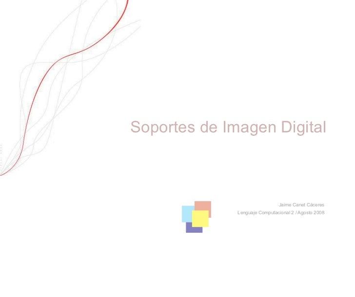Soportes de Imagen Digital                                    Jaime Canet Cáceres               Lenguaje Computacional 2 /...