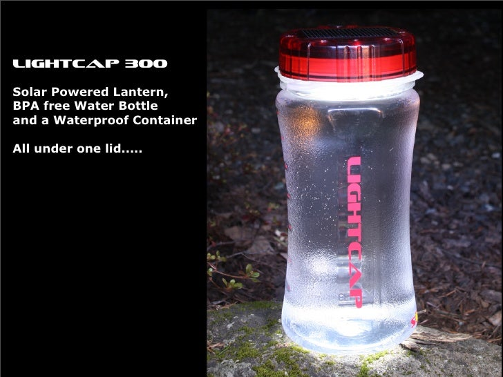 LightCap300  Solar Powered Lantern, BPA free Water Bottle and a Waterproof Container  All under one lid.....
