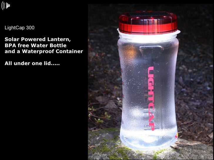 LightCap 300  Solar Powered Lantern,  BPA free Water Bottle and a Waterproof Container All under one lid.....