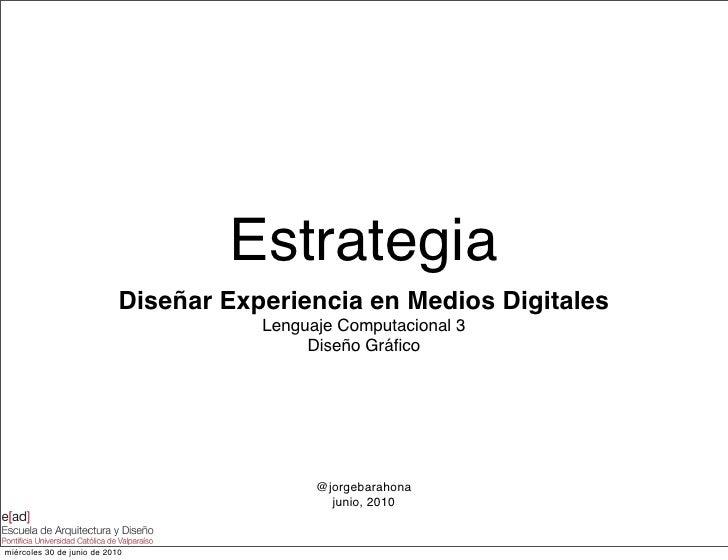 Estrategia                             Diseñar Experiencia en Medios Digitales                                        Leng...