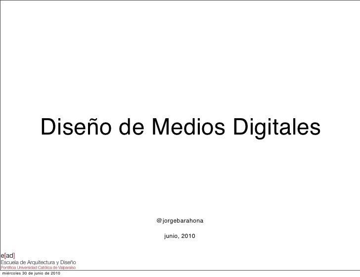 Diseño de Medios Digitales                                   @jorgebarahona                                    junio, 2010...