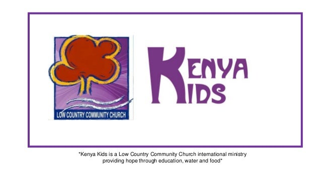 *Kenya Kids is a Low Country Community Church international ministry providing hope through education, water and food*