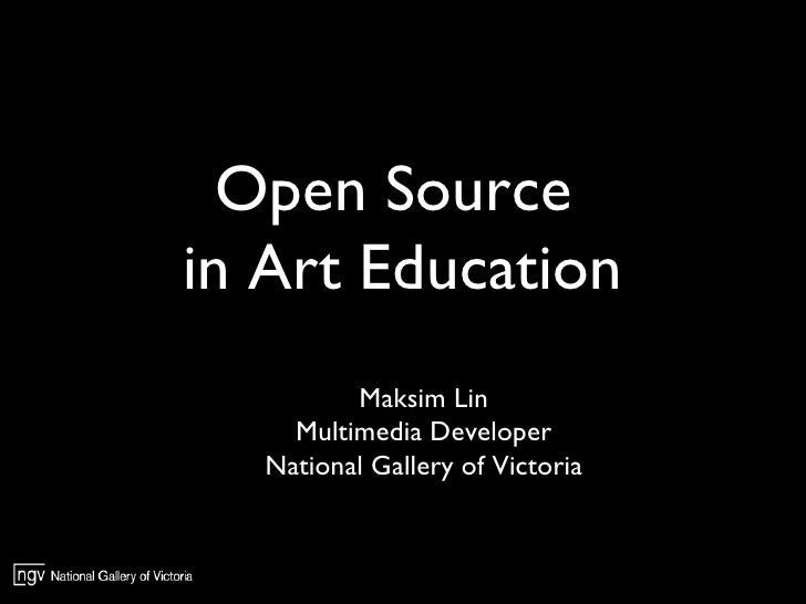 Open Source  in Art Education Maksim Lin Multimedia Developer National Gallery   of Victoria