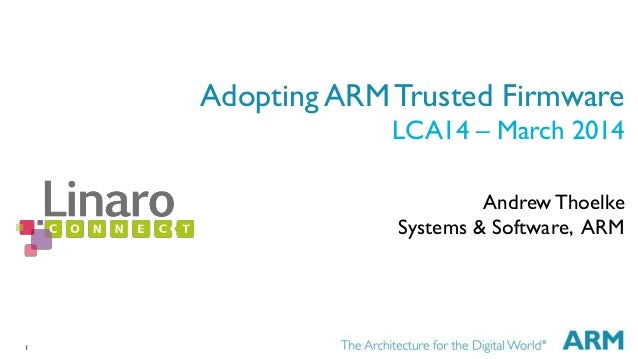 1 Adopting ARM Trusted Firmware LCA14 – March 2014 AndrewThoelke Systems & Software, ARM