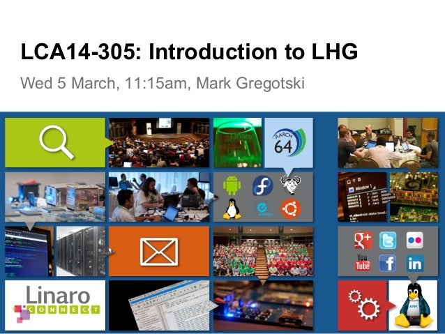Wed 5 March, 11:15am, Mark Gregotski LCA14-305: Introduction to LHG