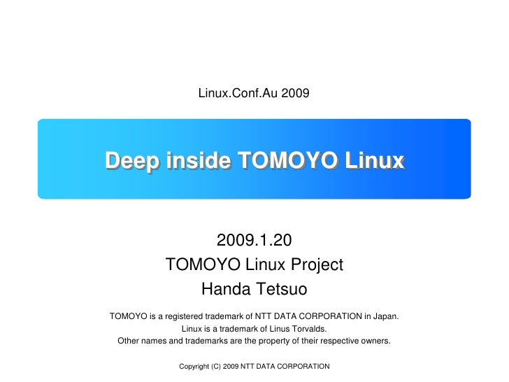 Copyright (C) 2009 NTT DATA CORPORATION<br />Deep inside TOMOYO Linux<br />Linux.Conf.Au 2009<br />2009.1.20<br />TOMOYO L...