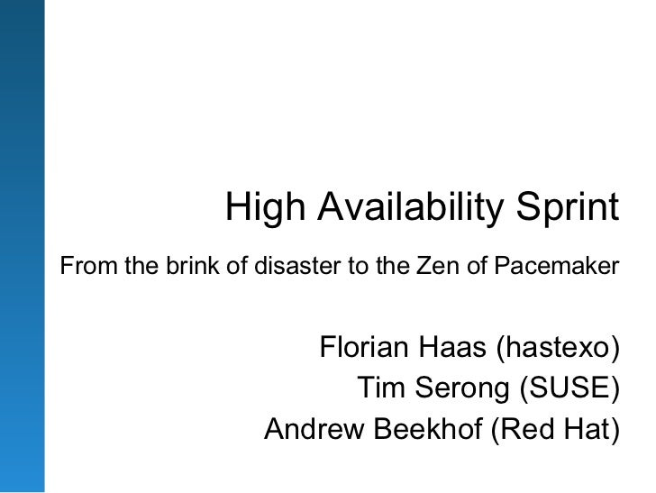 High Availability SprintFrom the brink of disaster to the Zen of Pacemaker                     Florian Haas (hastexo)     ...