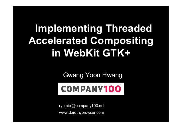 Implementing Threaded Accelerated Compositing in WebKit GTK+ Gwang Yoon Hwang  ryumiel@company100.net www.dorothybrowser.c...