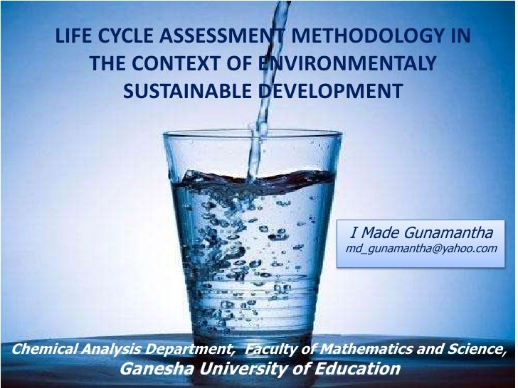 LIFE CYCLE ASSESSMENT METHODOLOGY IN         THE CONTEXT OF ENVIRONMENTALY            SUSTAINABLE DEVELOPMENT             ...