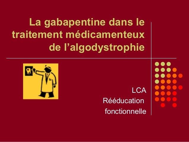 La gabapentine dans le traitement médicamenteux de l'algodystrophie LCA Rééducation fonctionnelle