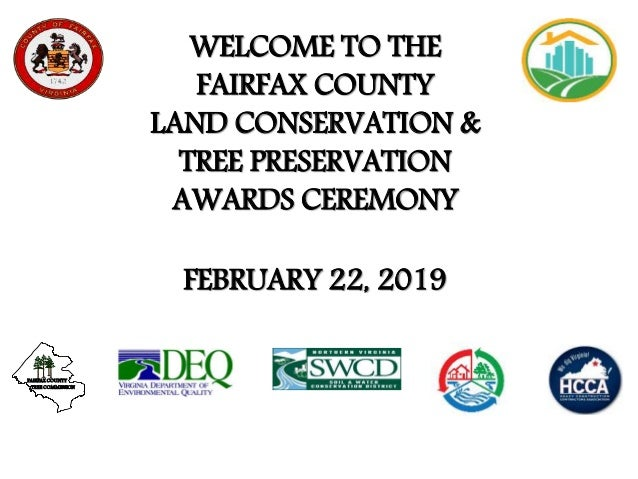 WELCOME TO THE FAIRFAX COUNTY LAND CONSERVATION & TREE PRESERVATION AWARDS CEREMONY FAIRFAX COUNTY TREE COMMISSION FEBRUAR...
