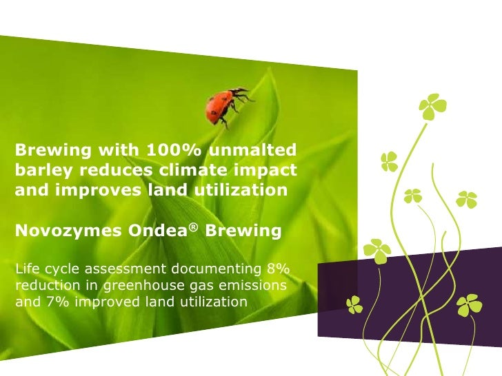 Brewing with 100% unmalted barley reduces climate impact and improves land utilizationNovozymes Ondea® Brewing<br />Life c...