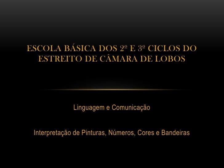 ESCOLA BÁSICA DOS 2º E 3º CICLOS DO  ESTREITO DE CÂMARA DE LOBOS              Linguagem e Comunicação Interpretação de Pin...