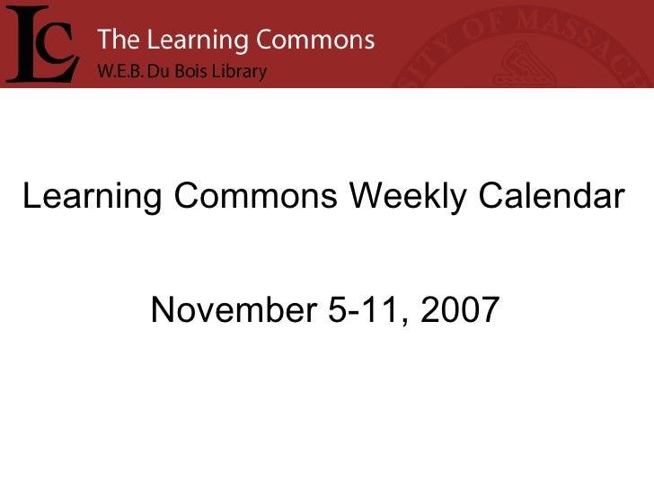 Learning Commons Weekly Calendar November 5-11, 2007