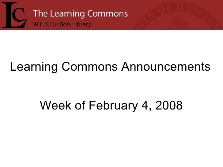 Learning Commons Announcements Week of February 4, 2008