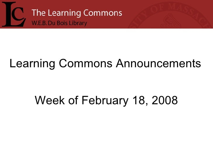 Learning Commons Announcements Week of February 18, 2008