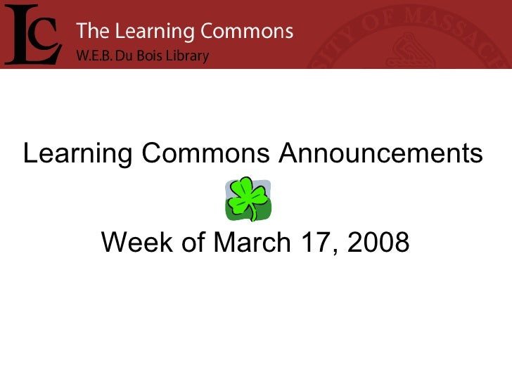 Learning Commons Announcements Week of March 17, 2008