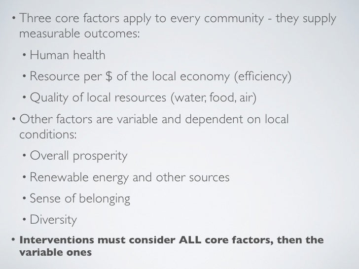 • Three core factors apply to every community - they supply  measurable outcomes:  • Human health  • Resource per $ of the...
