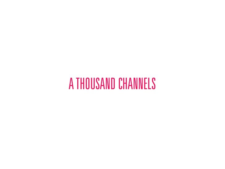 A THOUSAND CHANNELS