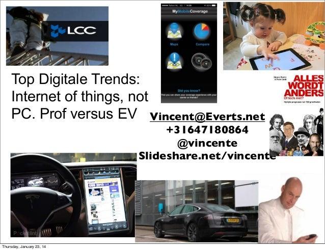 Top Digitale Trends: Internet of things, not PC. Prof versus EV Vincent@Everts.net  +31647180864 @vincente Slideshare.net/...