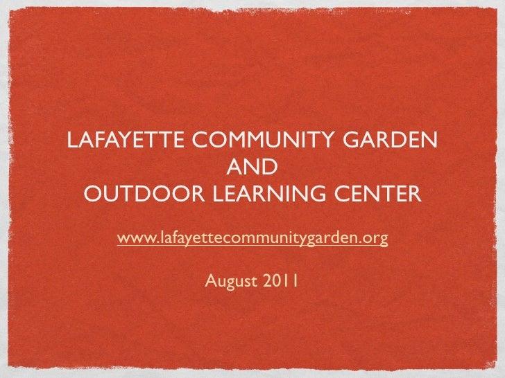 LAFAYETTE COMMUNITY GARDEN            AND OUTDOOR LEARNING CENTER   www.lafayettecommunitygarden.org             August 2011