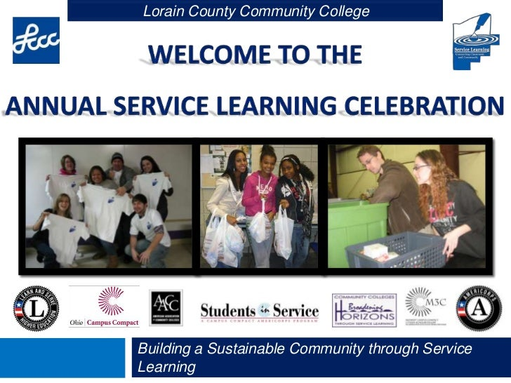Welcome to theAnnual Service Learning Celebration<br />Building a Sustainable Community through Service Learning<br />Lora...