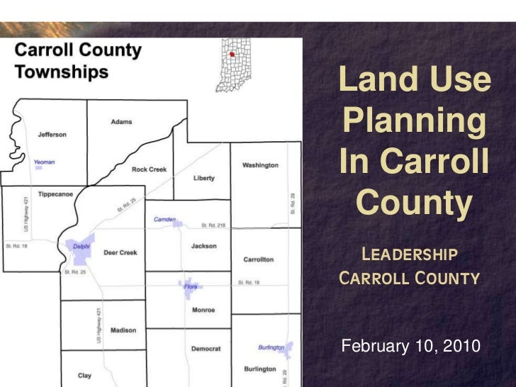 Land UsePlanningIn Carroll County  LeadershipCarroll CountyFebruary 10, 2010