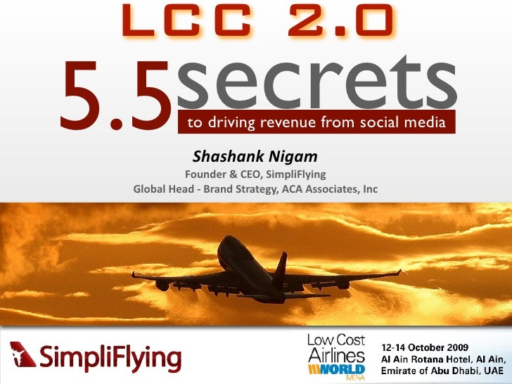 LCC 2.0 5.5secrets to driving revenue from social media             ShashankNigam            Founder&CEO,SimpliFlying ...