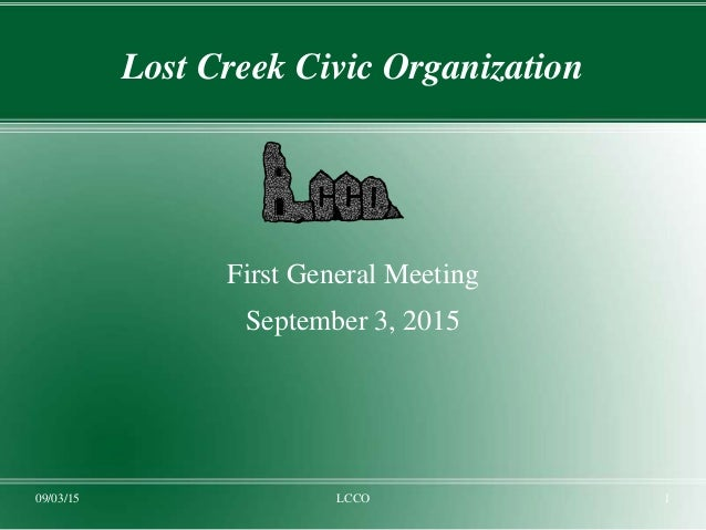 09/03/15 LCCO 1 Lost Creek Civic Organization First General Meeting September 3, 2015