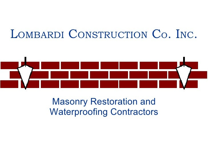 L OMBARDI  C ONSTRUCTION  C O . I NC . Masonry Restoration and Waterproofing Contractors