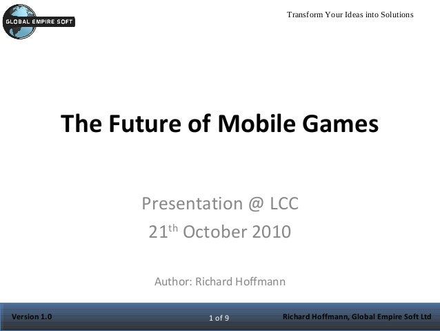 The Future of Mobile Games Presentation @ LCC 21 th  October 2010 Author: Richard Hoffmann