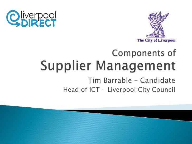 Components ofSupplier Management<br />Tim Barrable – Candidate<br />Head of ICT - Liverpool City Council<br />