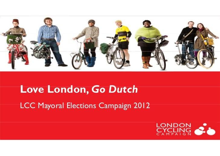 Love L dL    London, G D t h             Go DutchLCC Mayoral Elections Campaign 2012