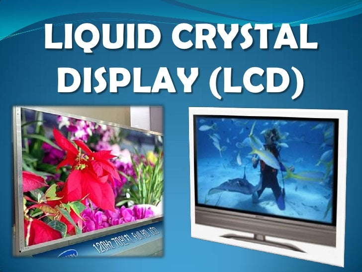 LIQUID CRYSTAL DISPLAY (LCD)<br />