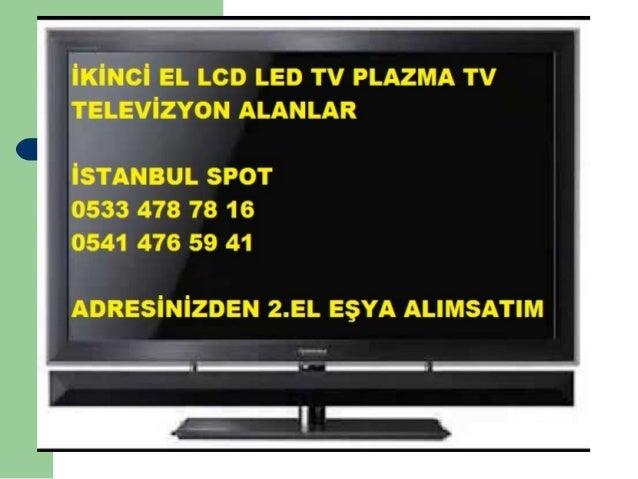 CADDEBOSTAN İKİNCİ EL TV LCD ALAN YERLER 0533 478 78 16, CADDEBOSTAN İKİNCİ EL LED TV ALANLAR, OLED TV, PLAZMA TV, TELEVİZ...