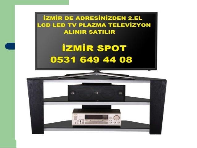 İZMİR DE ADREsİNizDEN 2.EL LcD LED TV PLAZMA TELEVİZYON ALINIR SATILIR  İZMİR SPOT 0531 649 44 08