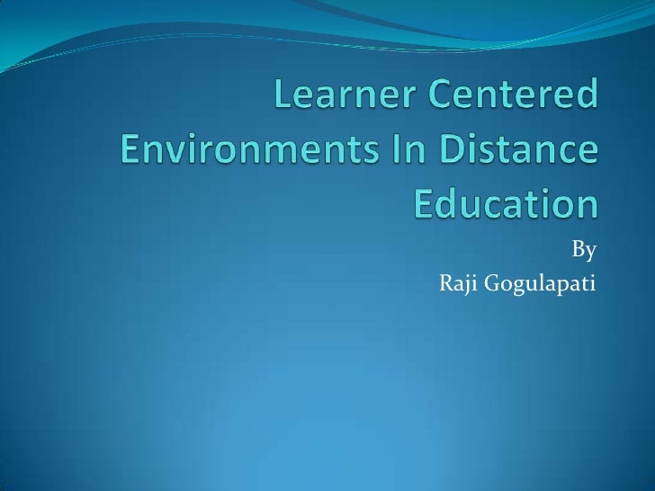 Learner Centered Environments In Distance Education<br />By <br />RajiGogulapati<br />