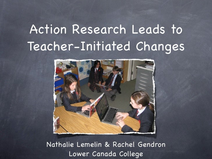 Action Research Leads to Teacher-Initiated Changes        Nathalie Lemelin & Rachel Gendron          Lower Canada College