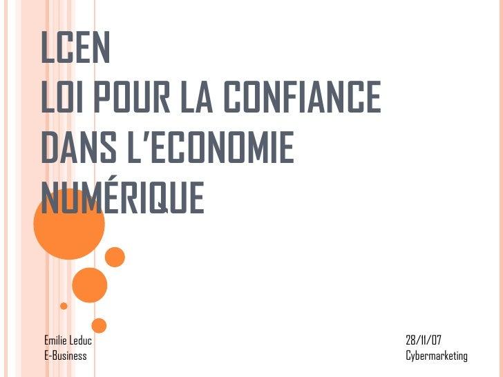 LCEN LOI POUR LA CONFIANCE DANS L'ECONOMIE NUMÉRIQUE Emilie Leduc E-Business 28/11/07 Cybermarketing