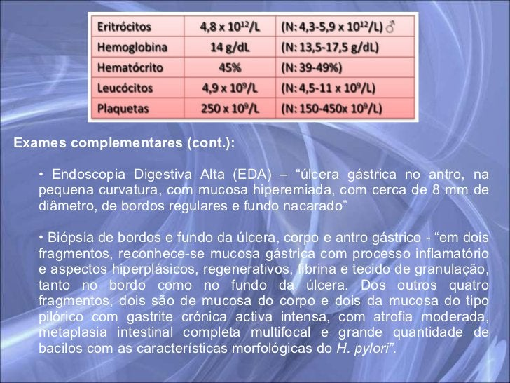 "<ul><li>Exames complementares (cont.): </li></ul><ul><ul><li>Endoscopia Digestiva Alta (EDA) – ""úlcera gástrica no antro, ..."