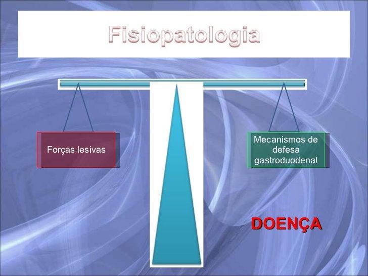 DOENÇA Forças lesivas Mecanismos de defesa gastroduodenal