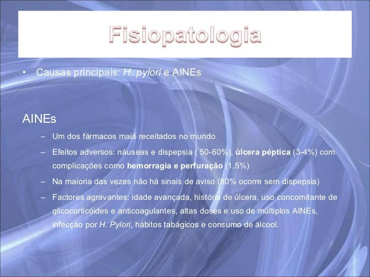 <ul><li>Causas principais:  H. pylori  e AINEs </li></ul><ul><li>AINEs </li></ul><ul><ul><li>Um dos fármacos mais receitad...