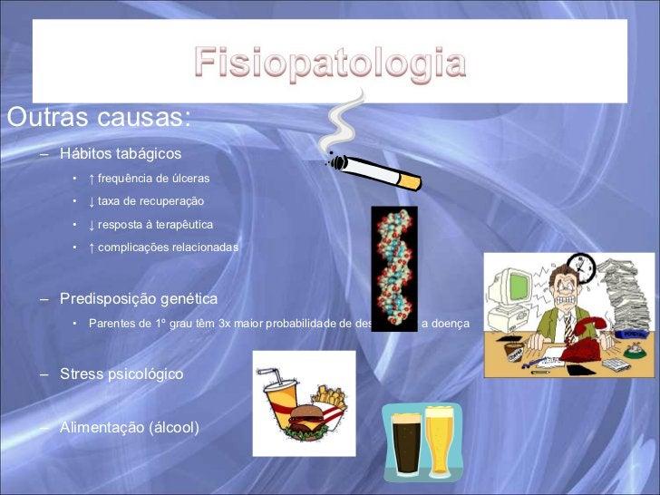 <ul><li>Outras causas: </li></ul><ul><ul><li>Hábitos tabágicos </li></ul></ul><ul><ul><ul><li>↑  frequência de úlceras </l...
