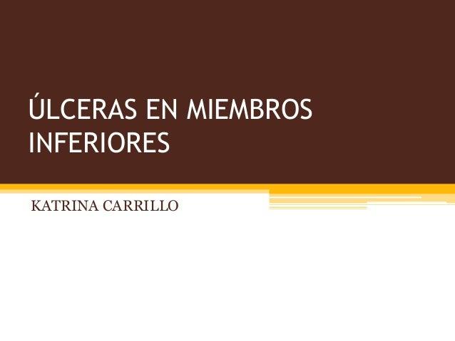 ÚLCERAS EN MIEMBROS INFERIORES KATRINA CARRILLO