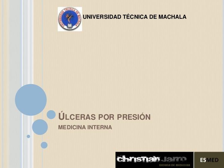 UNIVERSIDAD TÉCNICA DE MACHALAÚLCERAS POR PRESIÓNMEDICINA INTERNA