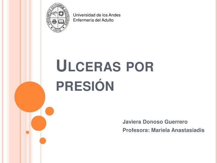 Universidad de los Andes  Enfermería del AdultoULCERAS PORPRESIÓN                             Javiera Donoso Guerrero     ...