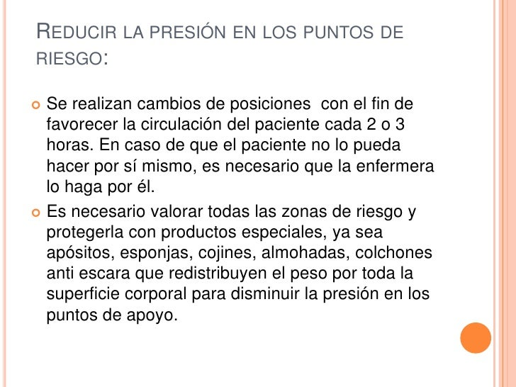 REDUCIR LA PRESIÓN EN LOS PUNTOS DERIESGO: Se realizan cambios de posiciones con el fin de  favorecer la circulación del ...