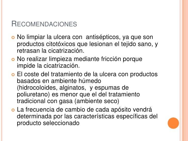 RECOMENDACIONES No limpiar la ulcera con antisépticos, ya que son  productos citotóxicos que lesionan el tejido sano, y  ...