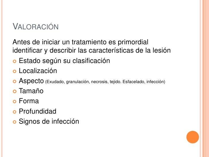 VALORACIÓNAntes de iniciar un tratamiento es primordialidentificar y describir las características de la lesión Estado se...